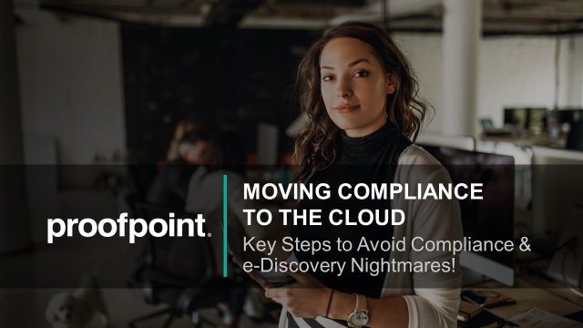 MOVING COMPLIANCE TO THE CLOUD: Key Steps to Avoid e-Discovery Nightmares!