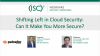 Shifting Left in Cloud Security: Can It Make You More Secure?