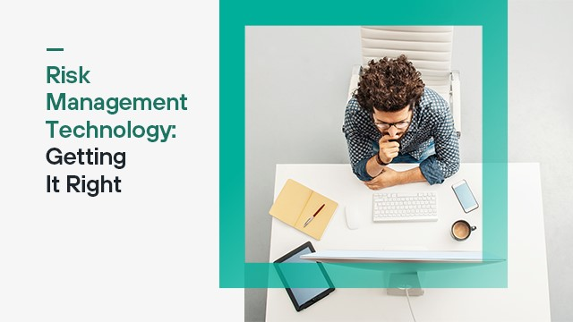 Risk Management Technology: Getting It Right