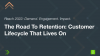 The Road To Retention: Customer Lifecycle That Lives On