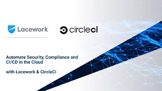 Automate Security, Compliance, and CI/CD with Lacework and CircleCI