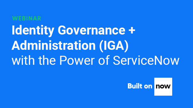 Identity Governance + Administration (IGA) with the Power of ServiceNow