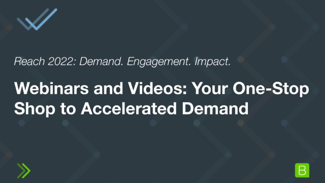 Webinars and Videos: Your One-Stop Shop to Accelerated Demand