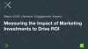 Measuring the Impact of Marketing Investments to Drive ROI