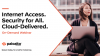 Internet Access.  Security for All.  Cloud-Delivered.