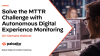 Solve the MTTR challenge with Autonomous Digital Experience Monitoring