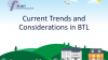Current Trends and Considerations in BTL
