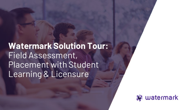 Solution Tour: Field Assessment, Placement with Student Learning & Licensure