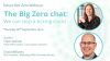 The Big Zero chat: We can stop a ticking clock!