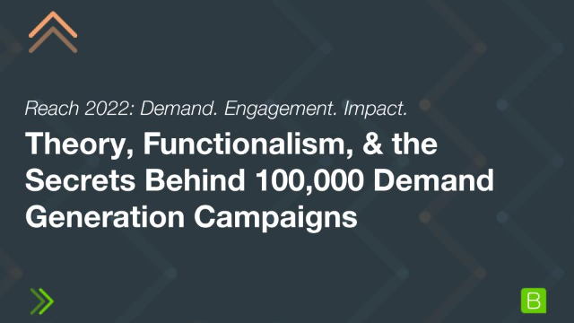 Theory, Functionalism, & the Secrets Behind 100,000 Demand Generation Campaigns