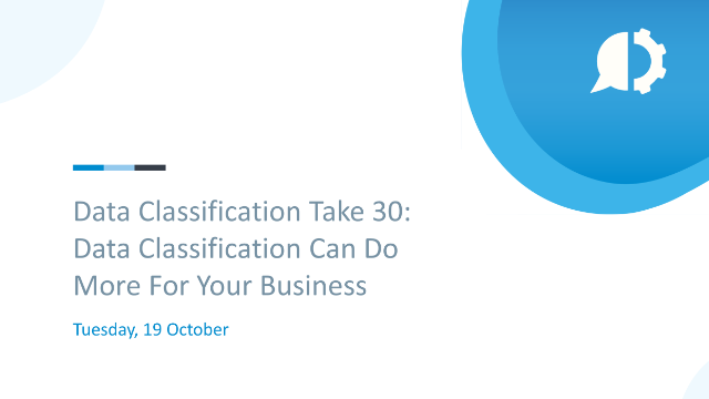 Data Classification Take 30: Data Classification Can Do More For Your Business