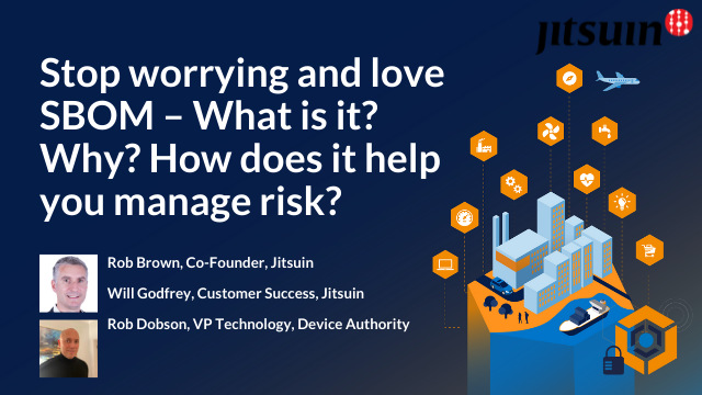 Stop worrying and love SBOM – What is it? Why? How does it help you manage risk?