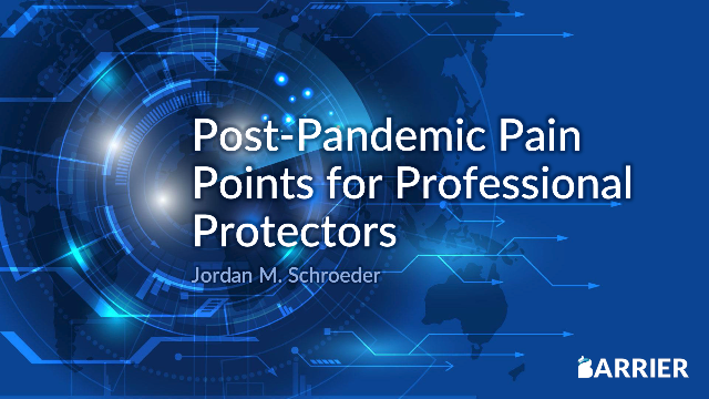 Post-Pandemic Pain Points for Professional Protectors