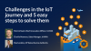 Challenges in the IoT journey and 5 easy steps to solve them