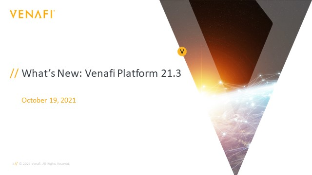 What's New in the Venafi Platform 21.3 Release