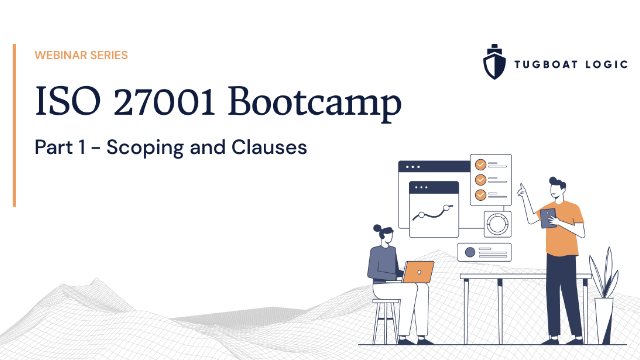 ISO 27001 Bootcamp Webinar Series: Part 1 - Scoping and Clauses