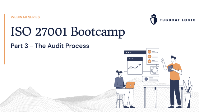 ISO 27001 Bootcamp Webinar Series: Part 3 - The Audit Process