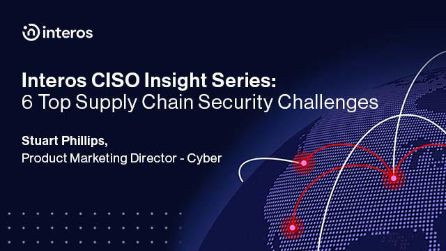 Interos CISO Insight Series: 6 Vital Insights Into Supply Chain Security