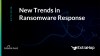 New Trends in Ransomware Response