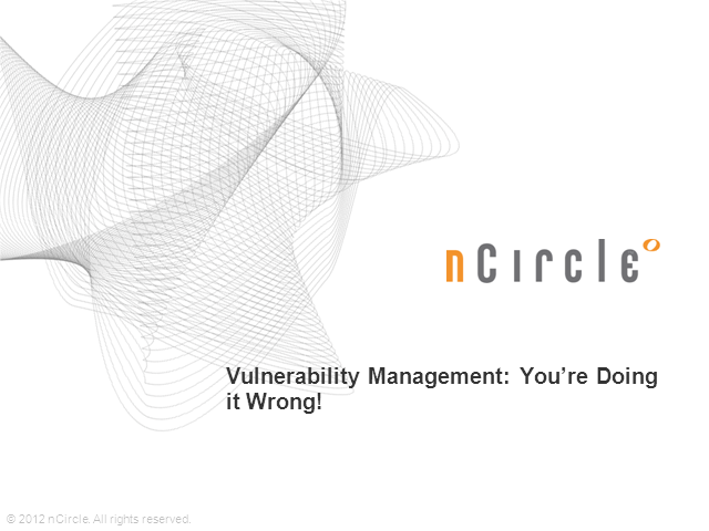 Vulnerability Management: You're Doing it Wrong!
