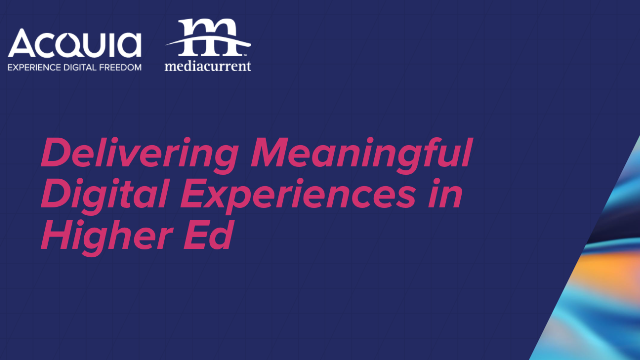 Delivering Meaningful Digital Experiences in Higher Ed