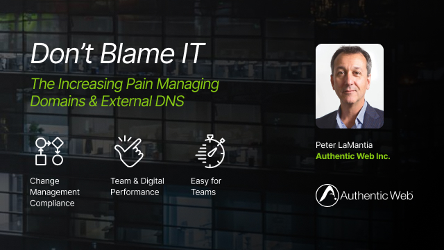 Don't Blame IT. The Increasing Pain Managing Domains and External DNS