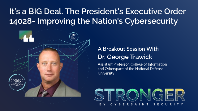 It's a BIG Deal. The President's EO 14028 - Improving the Nation's Cybersecurity