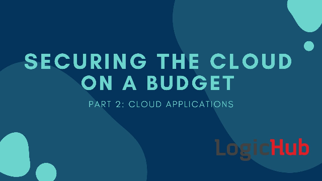 Securing Cloud On A Budget - Part 2: Cloud Applications