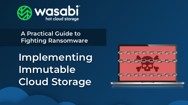 A Practical Guide to Fighting Ransomware: Implementing Immutable Cloud Storage