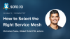 How to Select the Right Service Mesh