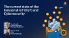The current state of the Industrial IoT (IIoT) and Cybersecurity