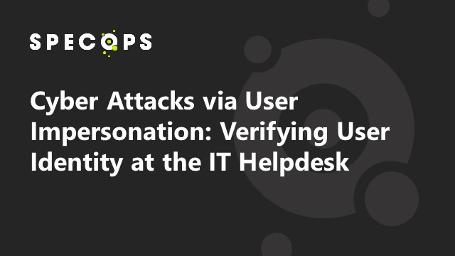 Cyber Attacks via User Impersonation: Verifying User Identity at the IT Helpdesk