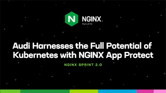 Audi Harnesses the Full Potential of Kubernetes with NGINX App Protect