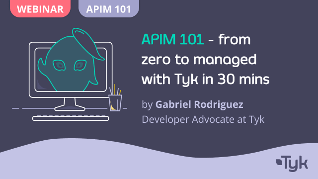 APIM 101 - from zero to managed with Tyk in 30 minutes