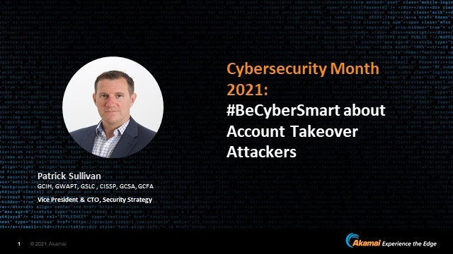 Cybersecurity Awareness 2021: #BeCyberSmart about Account Takeover Attackers