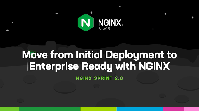 Move from Initial Deployment to Enterprise Ready with NGINX