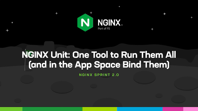 NGINX Unit: One Tool to Run Them All (and in the App Space Bind Them)
