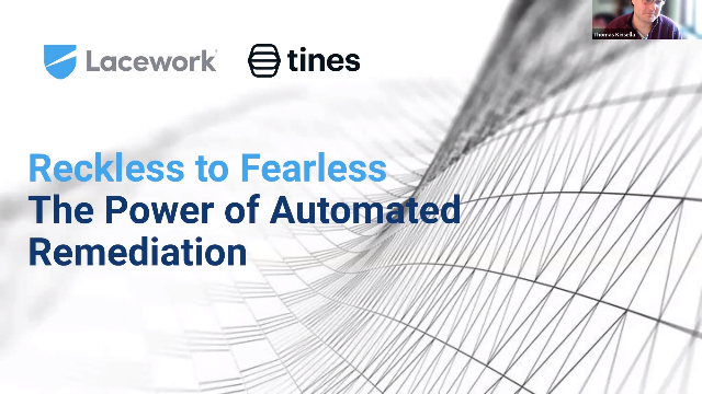 Reckless to Fearless The Power of Automated Remediation with Tines and Lacework