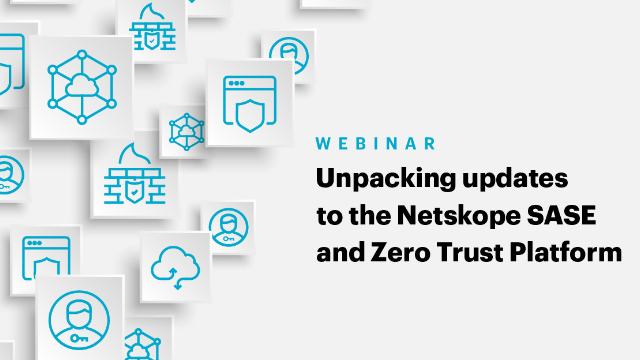 Unpacking Updates to the World's Most Complete SASE and Zero Trust Platform
