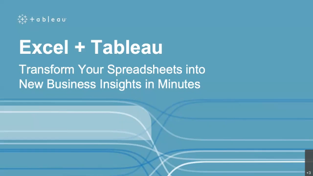 Excel + Tableau: Transform Your Spreadsheets into New Business Insights