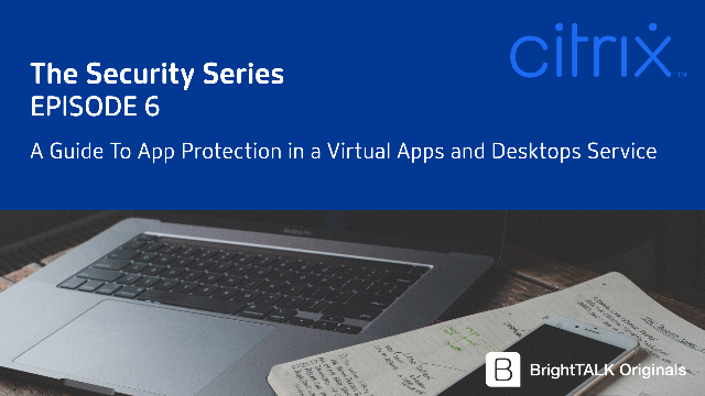 A Guide To App Protection in a Virtual Apps and Desktops Service