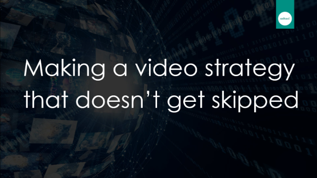 Making a Video Strategy That Doesn't Get Skipped