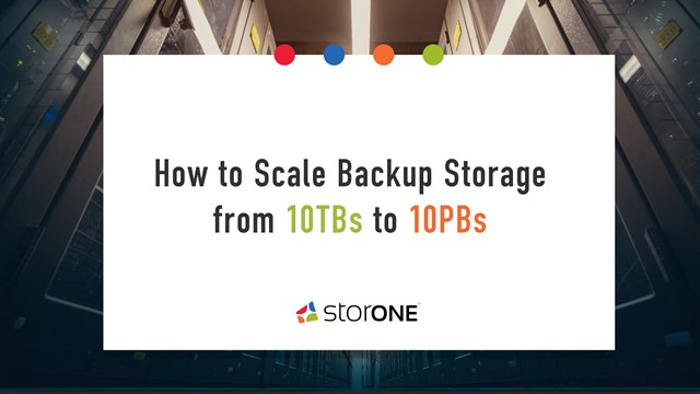 How to Scale Backup Storage from 10TBs to 10PBs