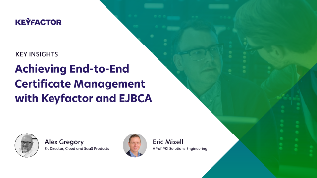 Achieving End-to-End Certificate Management with Keyfactor and EJBCA
