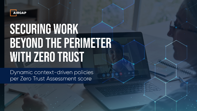 Securing Work Beyond the Perimeter with Zero Trust