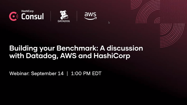 Building your Benchmark: A discussion with Datadog, AWS and HashiCorp (Recorded)