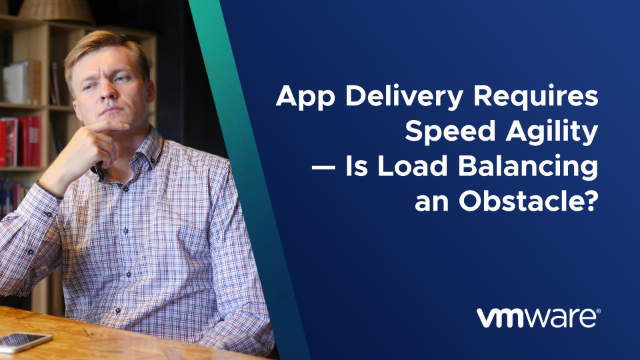 App Delivery Requires Speed & Agility – Is Load Balancing an Obstacle?