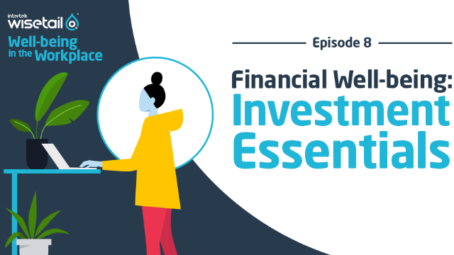 Well-being Ep. 8 - Financial Wellbeing : Investment Essentials
