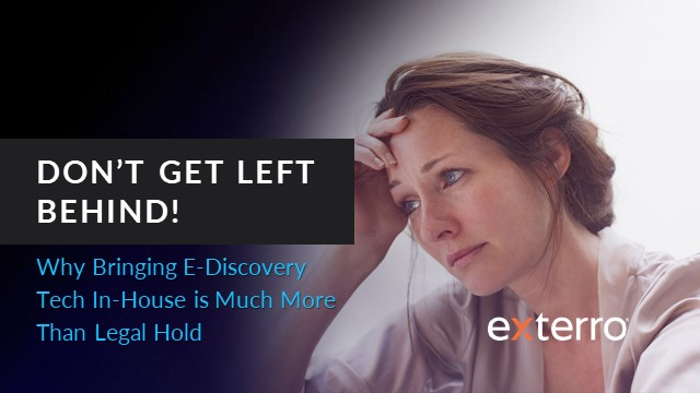 Left behind? Why Bringing E-Discovery Tech In-House is More Than Legal Hold