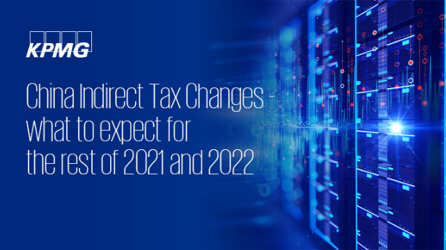 China's indirect tax changes - what to expect for the rest of 2021 and 2022